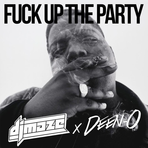 MAZE x DEEN-O - FUCK UP THE PARTY =FREE DOWNLOAD=