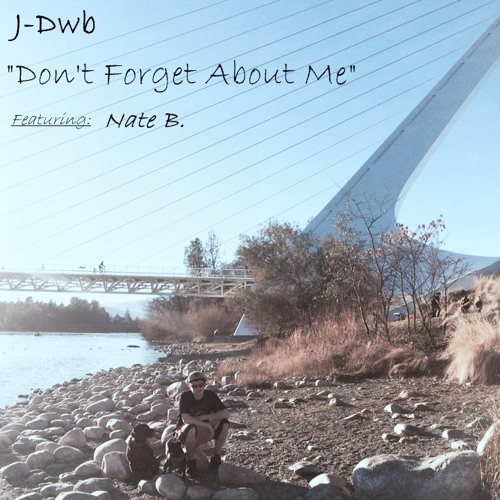 J-Dwb - Don't Forget About Me  Ft. Nate B.