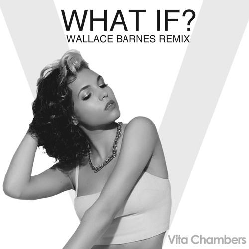 Vita Chambers - What If (Wallace Barnes Remix)
