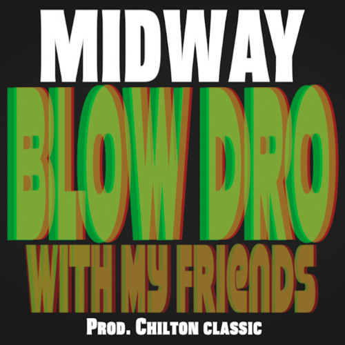 Blow Dro With My Friends (Prod. Chilton Classic)