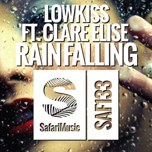 LOWKISS Feat Clare Elise -  Rain Falling (Miller Brothers Remix Preview) OUT NOW on [Safari Music]