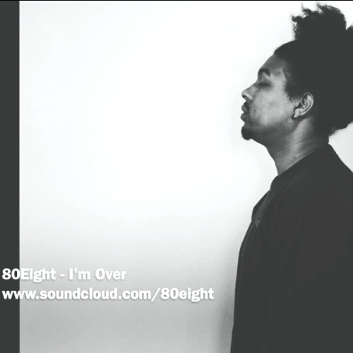 I'm Over - 80Eight [ Produced By 80Eight ] #Love