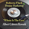 Roberta Flack & Donny Hathaway Where Is The Love Albert Cabrera Rework [Finale]