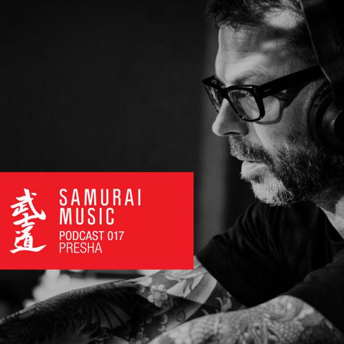 Presha - Samurai Music Official Podcast 17