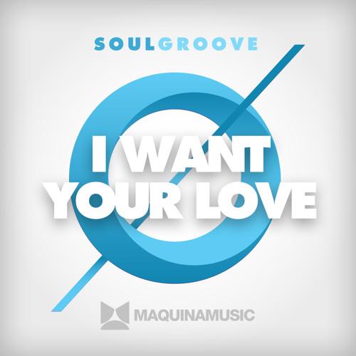 Soulgroove - I Want Your Love [MAQ117]