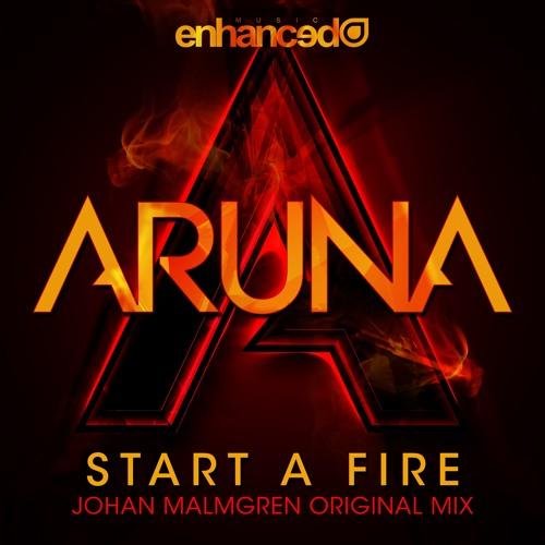 Aruna - Start A Fire (Johan Malmgren Original Mix) [OUT NOW]