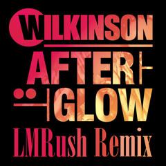 Wilkinson - Afterglow (LMRush Remix)