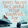 Be Careful What You Wish For, by Jeffrey Archer, read by Alex Jennings