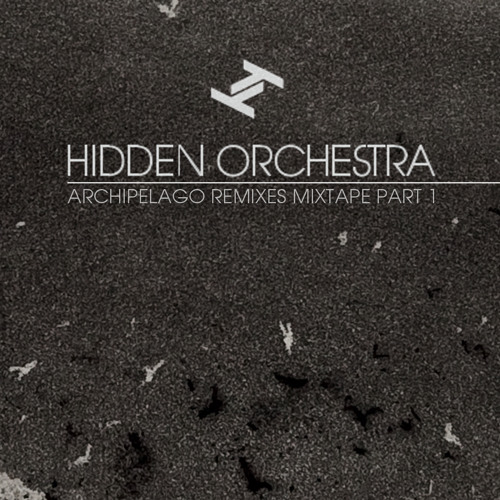 Hidden Orchestra - Archipelago Remixes Mixtape Part 1