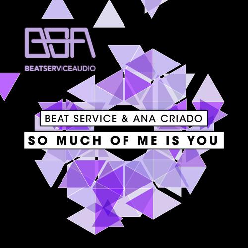 Beat Service & Ana Criado - So Much Of Me Is You (Original Mix)