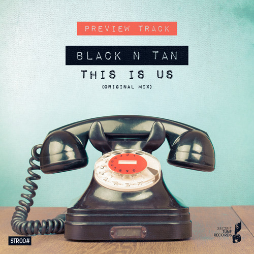 Black n Tan - This Is Us (Original Mix) by Secret Tune Records!