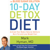 The Blood Sugar Solution 10-Day Detox Diet by Dr. Mark Hyman, Read by the Author