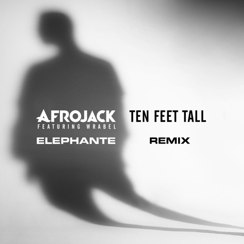 Afrojack ft. Wrabel - Ten Feet Tall (Elephante Remix)