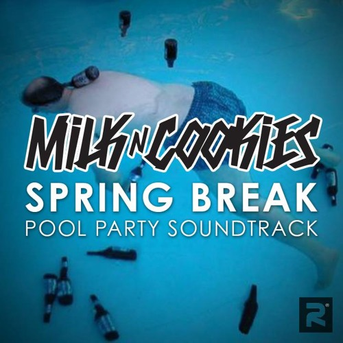 Milk N Cooks - Spring Break 2014 Pool Party Soundtrack