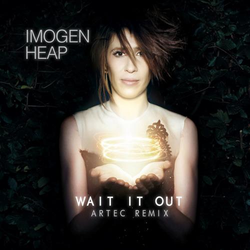 Imogen Heap - Wait It Out (Artec Remix)