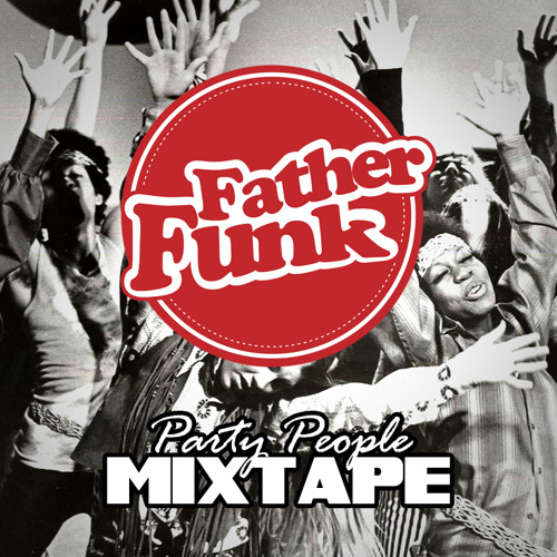 Father Funk - Party People Mixtape (FREE DOWNLOAD)