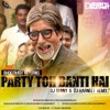 PARTY TOH BANTI HAI - (MIKA SINGH) BHOOTNATH RETURNS DJ SUNNY & DJ HARNEET UNTAGGED REMIX
