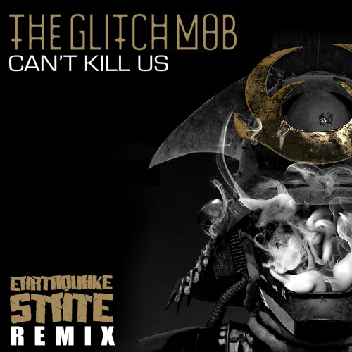 The Glitch Mob - Can't Kill Us (Earthquake State Remix)
