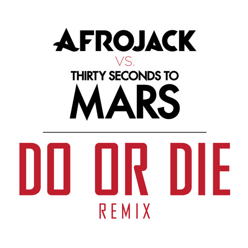 Afrojack vs Thirty Seconds To Mars - Do Or Die (Club Remix)