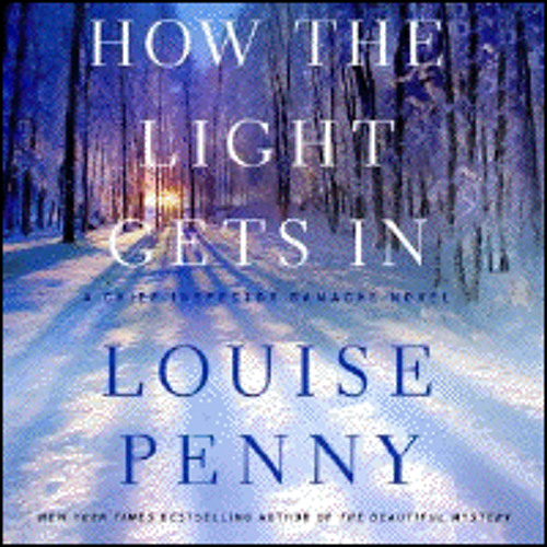 HOW THE LIGHT GETS IN By Louise Penny , Read By Ralph Cosham