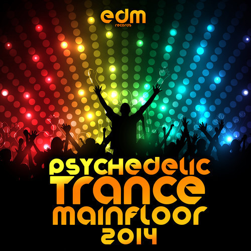 EDM109 - Psychedelic Trance Mainfloor 2014 - FULL ALBUM PREVIEW - OUT NOW ON BEATPORT