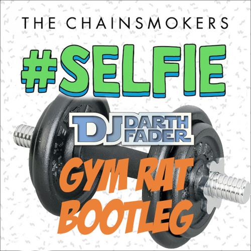 #Selfie (Darth Fader Gym Rat Bootleg)