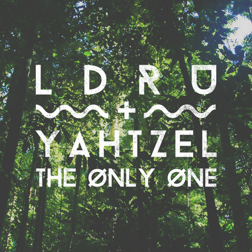 L D R U & Yahtzel - The Only One [FREE DOWNLOAD]