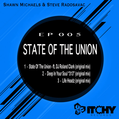 Preview - [Itchy 005] Shawn Michaels &  Steve Radosavac (ft DJ Roland Clark) - State Of The Union