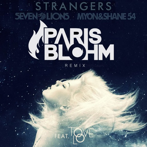 Seven Lions with Myon & Shane 54 feat. Tove Lo - Strangers (Paris Blohm Remix)