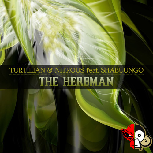 Turtilian and Nitrous Feat. Shabuungo - The Herbman (Skinley Remix)