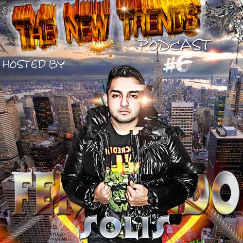 "Fernando Solis Presents ""The New Trends"" #6 (Official Podcast) April 2014"