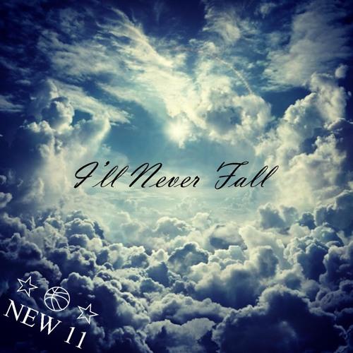 New 11 - I'll Never Fall