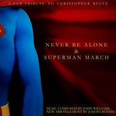 Never Be Alone & Superman March (Fan Tribute)