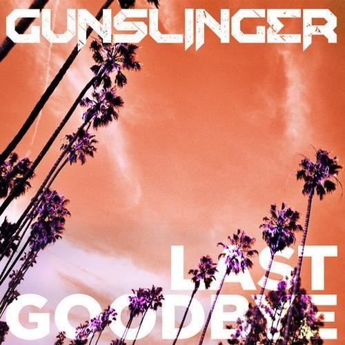 Last Goodbye by Gunslinger