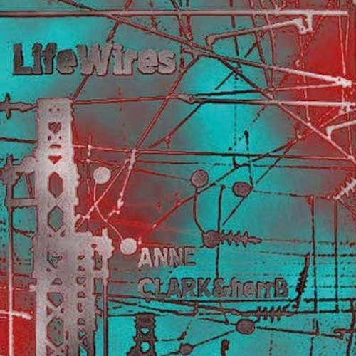 "Anne Clark & herrB ""Life Wires"" preview"