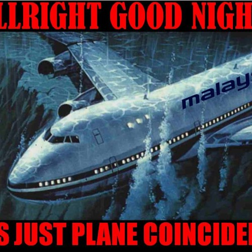 All Right, Good Night: It's Just Plane Coincidence - March 13, 2014