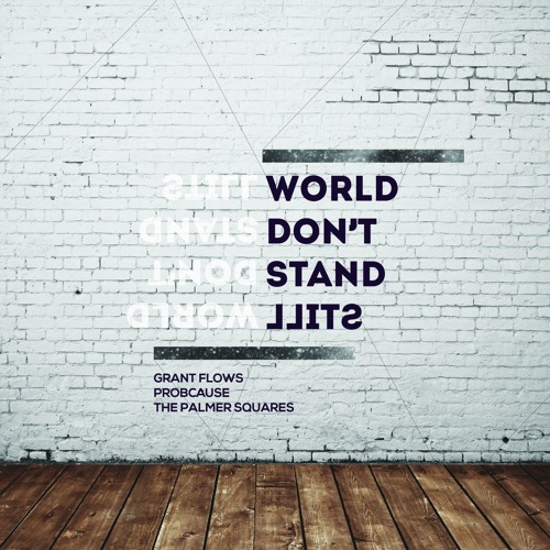 World Don't Stand Still- Feat The Palmer Squares & ProbCause- Prod by Duggi Beats