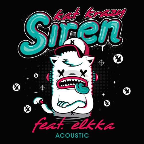 Kat Krazy - Siren Feat. elkka (Acoustic Version)