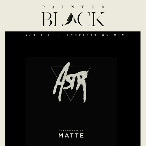 ASTR Painted BLACK Inspiration mix for Pigeons & Planes