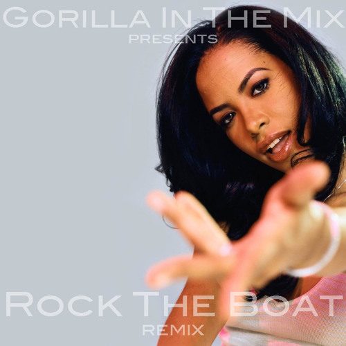 Aaliyah - Rock The Boat (Gorilla In The Mix)