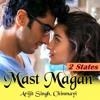 Mast Magan - 2 States   Arijit Singh & Chinmayi Sripada  