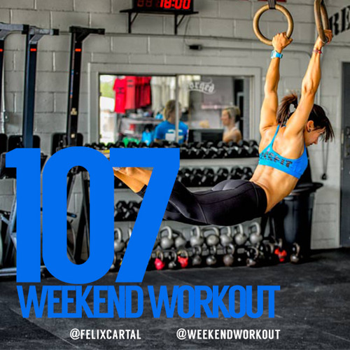 Weekend Workout: Episode 107