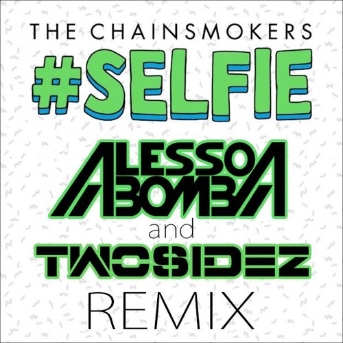 The Chainsmokers - Selfie (Twosidez & Alesso Bomba Remix)
