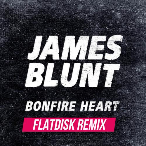 James Blunt-Bonfire Heart (Flatdisk Remix)[custard/atlantic rec]