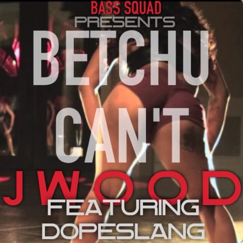 J-Wood - Betchu Can't Feat DopeSlangjr [Mixed by Jaae Kash]