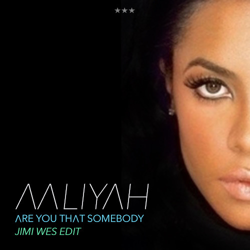 Aaliyah - Are You That Somebody (Jimi Wes Edit)