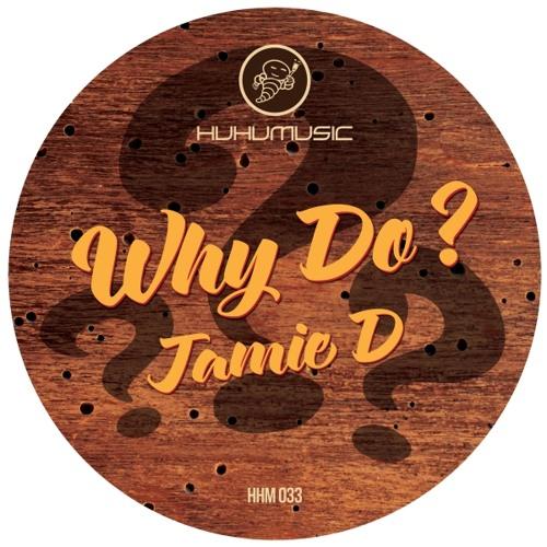 Jamie D - Why Do_Huhu Music