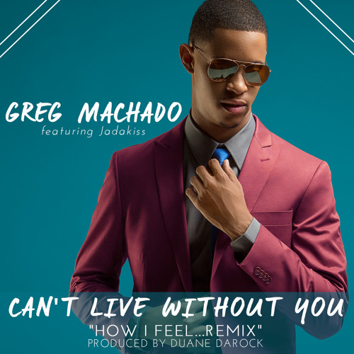 """Greg Machado """"Can't Live Without You"""" Greg Featuring Jadakiss"""