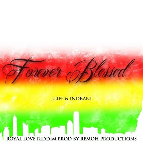 FOREVER BLESSED - J LIFE & INDRANI  (ROYAL LOVE RIDDIM - REMOH PRODUCTIONS)