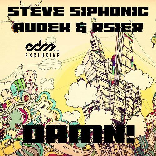 Damn by Steve Siphonic ft Audek & Rsier - EDM.com Exclusive